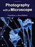 Photography with a Microscope, Ronald Jowett Oldfield and Fred W. D. Rost, 0521770963