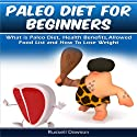 Paleo Diet for Beginners: What Is Paleo Diet, Health Benefits, Allowed Food List and How to Lose Weight Audiobook by Russell Dawson Narrated by Jessica Geffen