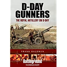 D-Day Gunners: The Royal Artillery on D-Day