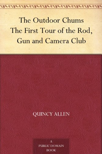 The Outdoor Chums The First Tour of the Rod, Gun and Camera Club ()