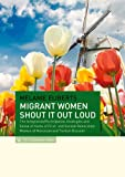 Migrant Women Shout It Loud : The Integration / Participation Strategies and Sense of Home of First- and Second-Generation Women of Moroccan and Turkish Descent, Eijbers, Melanie, 9086596444