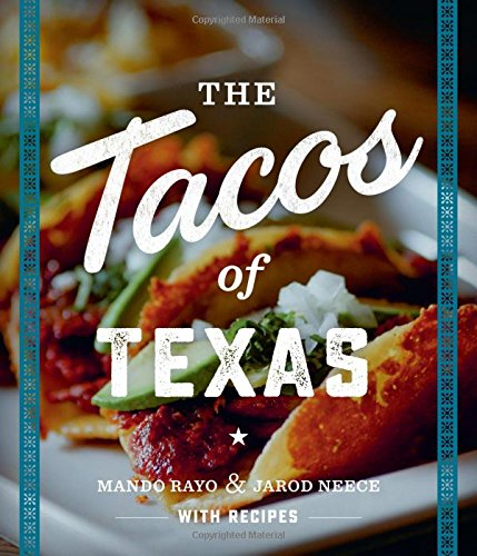 The Tacos of Texas by Mando Rayo, Jarod Neece