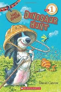 Scholastic Reader Level 1: Max Spaniel: Dinosaur Hunt