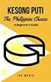 Kesong Puti The Philippine Cheese: A Beginner s Guide: Introduction to Cheeses in the Philippines