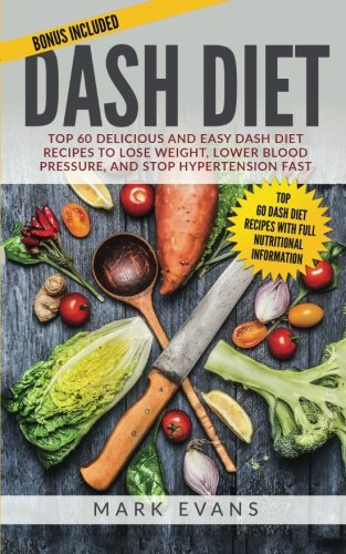 Search : DASH Diet: Top 60 Delicious and Easy DASH Diet Recipes to Lose Weight, Lower Blood Pressure, and Stop Hypertension Fast (DASH Diet Series) (Volume 1)