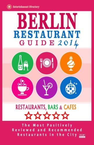 Download Berlin Restaurant Guide 2014: Best Rated Restaurants in Berlin - 500 restaurants, bars and cafés recommended for visitors. PDF