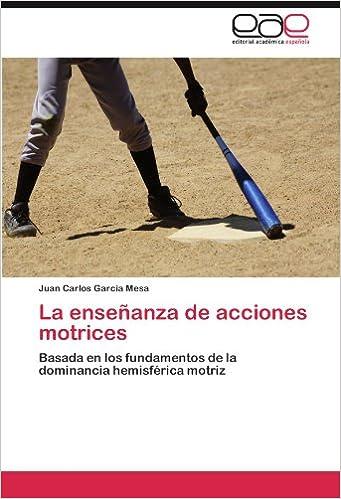 La enseñanza de acciones motrices: Basada en los fundamentos de la dominancia hemisférica motriz (Spanish Edition): Juan Carlos García Mesa: 9783848473182: ...