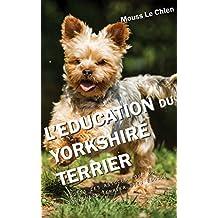 L'EDUCATION DU YORKSHIRE TERRIER: Toutes les astuces pour un Yorkshire Terrier bien éduqué (French Edition)
