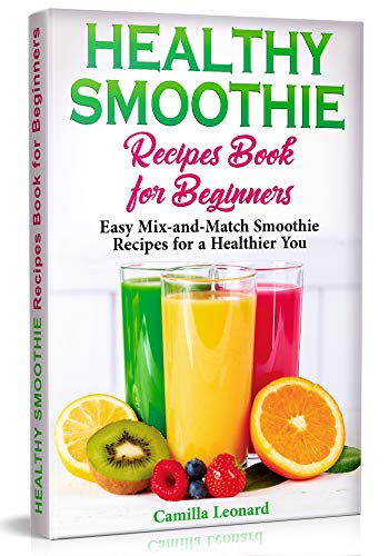 HEALTHY SMOOTHIE RECIPES BOOK FOR BEGINNERS: Easy Mix-and-Match Smoothie Recipes for a Healthier You (Best Tea For Immune Boost)