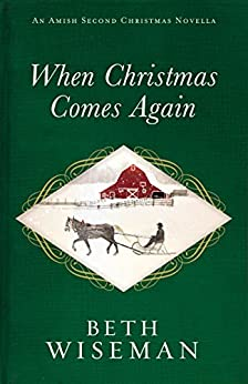 When Christmas Comes Again: An Amish Second Christmas Novella by [Wiseman, Beth]