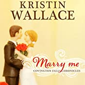 Marry Me: Covington Falls Chronicles, Book 1 | Kristin Wallace