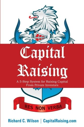 Capital Raising  The 5 Step System For Raising Capital From Private Investors