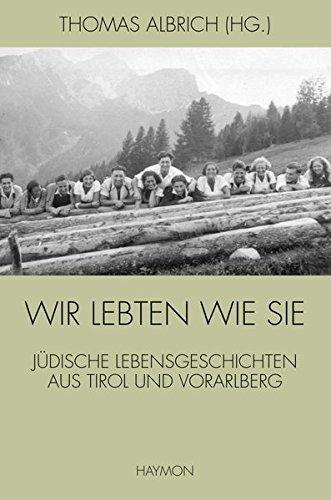 Wir lebten wie sie. Jüdische Lebensgeschichten aus Tirol und Vorarlberg
