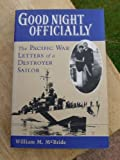 Goodnight Officially : The Pacific War Letters of a Destroyer Sailor, McBride, William M., 0813330637