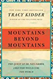Mountains Beyond Mountains: The Quest of Dr. Paul Farmer, a Man Who Would Cure the World (Random House Reader's Circle), Tracy Kidder, 0812980557