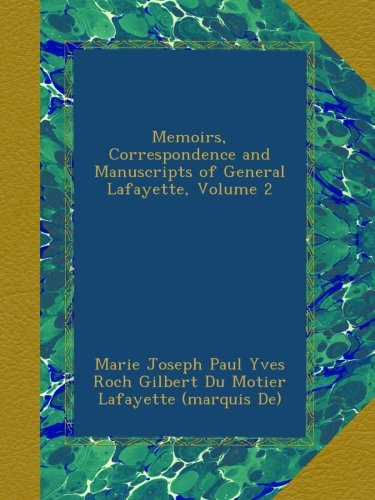 Memoirs, Correspondence and Manuscripts of General Lafayette, Volume 2