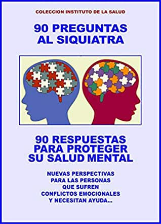 90 Preguntas Al Siquiatra 90 Respuestas Para Proteger Su Salud Mental Nuevas Perspectivas Para Las Personas Que Sufren Conflictos Emocionales Y Necesitan De La Salud Nº 1 Spanish Amazon Com