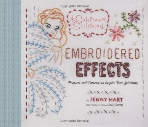 Embroidered Effects: Projects and Patterns to Inspire Your Stitching (Sublime Stitching) PDF