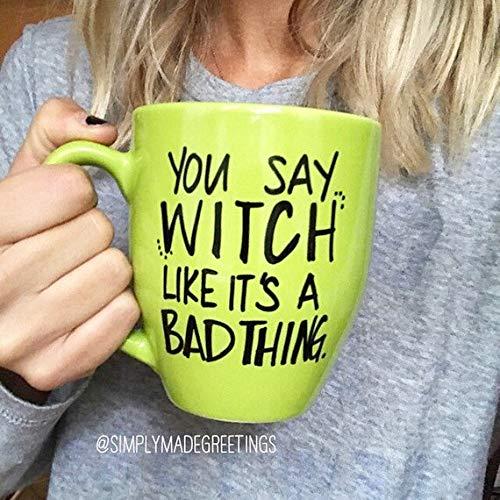 You say witch like it's a bad thing mug, Halloween, mug for witches, funny mug, statement Mug, message mug, fall mug -