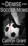 The Demise Of The Soccer Moms (A Suburban Noir Novel)