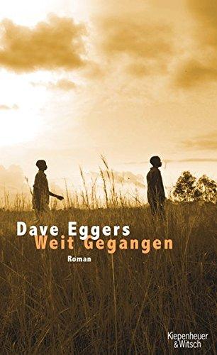 Weit Gegangen: Das Leben des Valentino Achak Deng Gebundenes Buch – 16. September 2008 Dave Eggers Ulrike Wasel Klaus Timmermann Kiepenheuer&Witsch