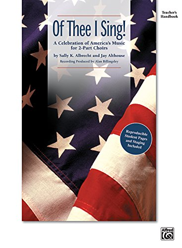 Of Thee I Sing!: A Celebration of America's Music for 2-Part Choirs (Teacher's Handbook)