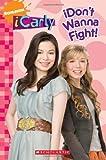 iDon't Wanna Fight! (iCarly) by (2010-01-01)
