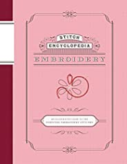 Stitch Encyclopedia: Embroidery: An Illustrated Guide to the Essential Embroidery Stitches (English Edition)