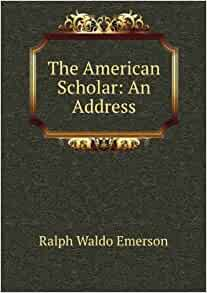 ralph waldo emerson the american scholar essays Ralph waldo emerson (may 25, 1803 - april 27, 1882) emerson, ralph waldo (1983) essays and lectures new york: library of america ralph waldo emerson  the american scholar  was a speech given by ralph waldo emerson on august 31.