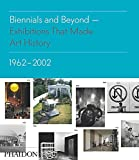 img - for Biennials and Beyond: Exhibitions that Made Art History: 1962-2002 (Salon to Biennial) book / textbook / text book