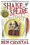Shakespeare on Toast: Getting a Taste for the Bard by Ben Crystal (7-May-2009) Paperback