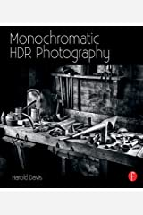 Monochromatic HDR Photography: Shooting and Processing Black & White High Dynamic Range Photos Kindle Edition