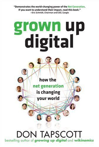 Grown Up Digital : How the Net Generation is Changing YOUR World HC
