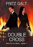 Double Cross (Mick Pierce Spy Thrillers Book 1)