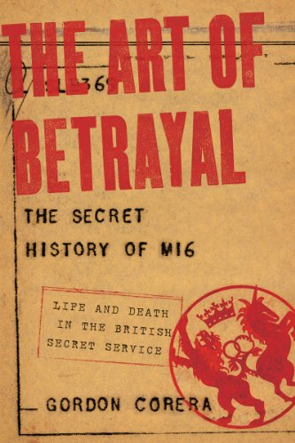 The Art of Betrayal: The Secret History of MI6: Life and Death in the British Secret Service