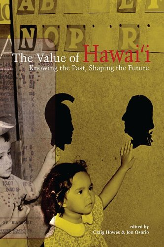 The Value of Hawaii: Knowing the Past, Shaping the Future (Biography Monographs)