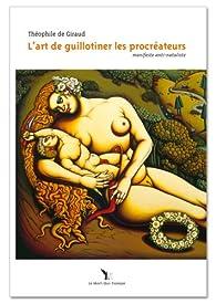 L'art de guillotiner les procréateurs : Manifeste anti-nataliste par Théophile De Giraud