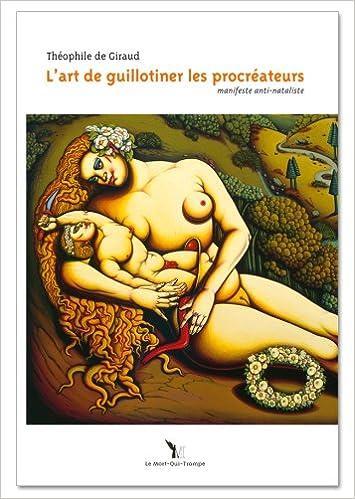 Livres gratuits en ligne L'art de guillotiner les procréateurs : Manifeste anti-nataliste pdf