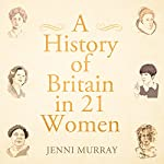 A History of Britain in 21 Women | Jenni Murray