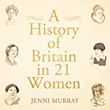A History of Britain in 21 Women (audio edition)