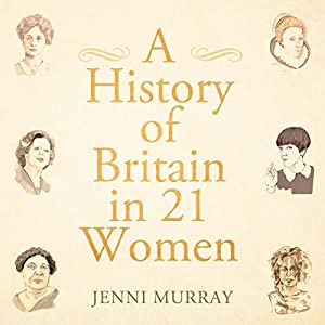 A History of Britain in 21 Women Audiobook