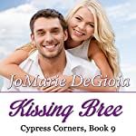 Kissing Bree: Cypress Corners Series, Book 9 | JoMarie DeGioia