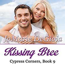 Kissing Bree: Cypress Corners Series, Book 9 Audiobook by JoMarie DeGioia Narrated by Wendy Rich Stetson