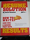 The Resume Solution : How to Write (& Use) a Resume That Gets Results, Swanson, David, 0942784448