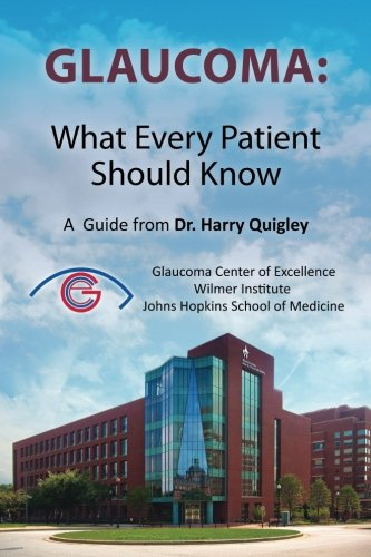 Glaucoma  What Every Patient Should Know  A  Guide From Dr  Harry Quigley