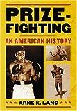 Prizefighting, Arne K. Lang, 0786436549