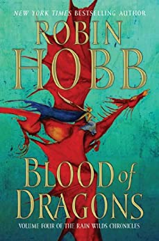 Blood of Dragons: Volume Four of the Rain Wilds Chronicles by [Hobb, Robin]