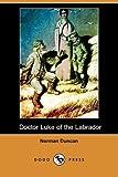 Doctor Luke of the Labrador, Norman Duncan, 1409932648