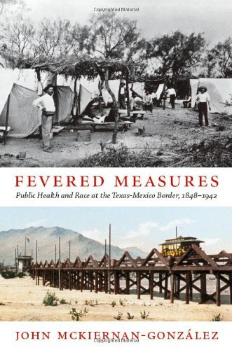 By John Mckiernan-GonzÇlez Fevered Measures: Public Health and Race at the Texas-Mexico Border, 1848ƒ__1942 (1st First Edition) [Paperback] ebook