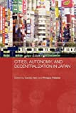 Cities, Autonomy, and Decentralization in Japan, , 0415546966